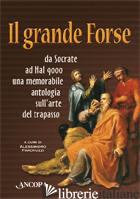 GRANDE FORSE. DA SOCRATE A HAL 9000 UNA MEMORABILE ANTOLOGIA SULL'ARTE DEL TRAPA - PARONUZZI A. (CUR.)