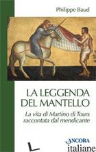 LEGGENDA DEL MANTELLO. LA VITA DI MARTINO DI TOURS RACCONTATA DAL MENDICANTE (LA - BAUD PHILIPPE