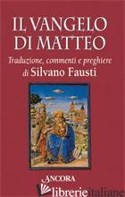 VANGELO DI MATTEO (IL) - FAUSTI S. (CUR.)