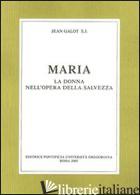 MARIA. LA DONNA NELL'OPERA DELLA SALVEZZA - GALOT JEAN