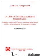 CHIESA E' ESSENZIALMENTE MISSIONARIA. IL RAPPORTO «NATURA DELLA CHIESA-MISSIONE  - MAZZOLINI SANDRA