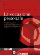 VOCAZIONE PERSONALE. TRASFORMAZIONE IN PROFONDITA' PER MEZZO DEGLI ESERCIZI SPIR - ALPHONSO HERBERT