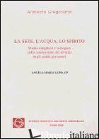 SETE, L'ACQUA, LO SPIRITO. STUDIO ESEGETICO SULLA CONNESSIONE DEI TERMINI NEGLI  - LUPO ANGELA MARIA