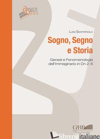 SOGNO, SEGNO E STORIA. GENESI E FENOMENOLOGIA DELL'IMMAGINARIO IN DN 2-6 - SANTOPAOLO LUIGI