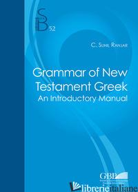 GRAMMAR OF THE NEW TESTAMENT GREEK. AN INTRODUCTORY MANUAL - RANJAR CLIFARD SUNIL