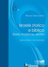 ISRAELE STORICO E BIBLICO. STORIA, TRADIZIONE, ARCHIVI - KRATZ REINHARD G.; MOLLO P. (CUR.)