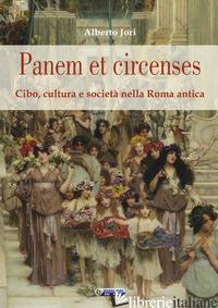 PANEM ET CIRCENSES. CIBO, CULTURA E SOCIETA' NELLA ROMA ANTICA - JORI ALBERTO