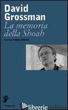 MEMORIA DELLA SHOAH (LA) - GROSSMAN DAVID; BELLINELLI M. (CUR.)
