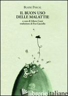BUON USO DELLE MALATTIE. TESTO FRANCESE A FRONTE (IL) - PASCAL BLAISE; CORSI L. (CUR.)