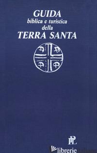 GUIDA BIBLICA E TURISTICA DELLA TERRA SANTA - ACQUISTAPACE PAOLO; TURRI ERNANI