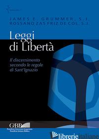 LEGGI DI LIBERTA'. IL DISCERNIMENTO SECONDO LE REGOLE DI SANT'IGNAZIO - GRUMMER J. E. (CUR.); ZAS FRIZ DE COL R. (CUR.)