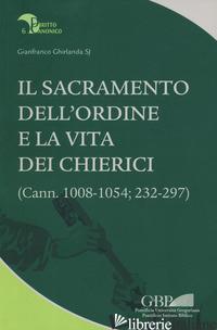 SACRAMENTO DELL'ORDINE E LA VITA DEI CHIERICI. (CANN. 1008-1054; 232-297) (IL) - GHIRLANDA GIANFRANCO