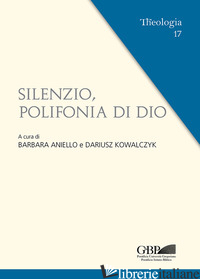 SILENZIO, POLIFONIA DI DIO - ANIELLO B. (CUR.); KOWALCZYK D. (CUR.)