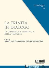 TRINITA' IN DIALOGO. LA DIMENSIONE TRINITARIA DELLA TEOLOGIA (LA) - BONANNI S. P. (CUR.); KOWALCZYK D. (CUR.)