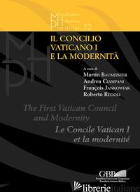 CONCILIO VATICANO I E LA MODERNITA' (IL) - BAUMEISTER M. (CUR.); CIAMPANI A. (CUR.); JANKOWIAK F. (CUR.); REGOLI R. (CUR.)