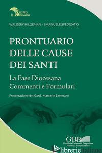 PRONTUARIO DELLE CAUSE DEI SANTI. LA FASE DIOCESANA, COMMENTI E FORMULARI - HILGEMAN WALDERY; SPEDICATO EMANUELE