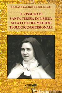 VISSUTO DI S. TERESA DI LISIEUX ALLA LUCE DEL METODO TEOLOGICO-DECISIONALE (IL) - ZAS FRIZ DE COL R. (CUR.)