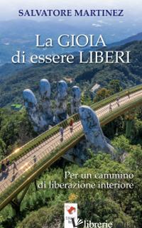 GIOIA DI ESSERE LIBERI (LA) - MARTINEZ SALVATORE