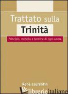 TRATTATO SULLA TRINITA' - LAURENTIN RENE'