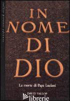 IN NOME DI DIO. LA MORTE DI PAPA LUCIANI - YALLOP DAVID A.