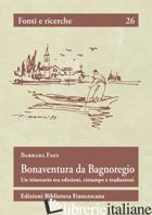 BONAVENTURA DA BAGNOREGIO. UN ITINERARIO TRA EDIZIONI, RISTAMPE E TRADUZIONI - FAES BARBARA