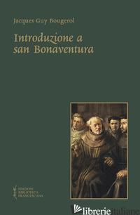 INTRODUZIONE A SAN BONAVENTURA. NUOVA EDIZ. - BOUGEROL JACQUES GUY; CAVICCHIOLI C. (CUR.)