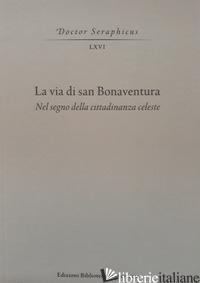 VIA DI SAN BONAVENTURA. NEL SEGNO DELLA CITTADINANZA CELESTE (LA) - MAURO L. (CUR.); RIVI P. (CUR.)