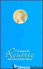 VENTI MISTERI DEL ROSARIO DAGLI SCRITTI DI MARIA VALTORTA (I) - VALTORTA MARIA; VECCHIARELLI PISANI C. (CUR.)