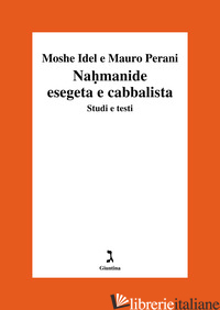 NAHMANIDE ESEGETA E CABBALISTA. STUDI E TESTI - IDEL MOSHE; PERANI MAURO