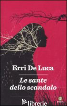 SANTE DELLO SCANDALO (LE) - DE LUCA ERRI