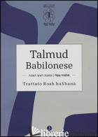 TALMUD BABILONESE. TRATTATO ROSH HASHANA'. TESTO EBRAICO A FRONTE - DI SEGNI R. (CUR.)