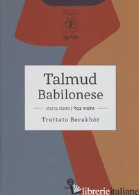 TALMUD BABILONESE. TRATTATO BERAKHOT. TESTO EBRAICO A FRONTE - DI SEGNI G. D. (CUR.)