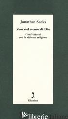 NON NEL NOME DI DIO. CONFRONTARSI CON LA VIOLENZA RELIGIOSA - SACKS JONATHAN