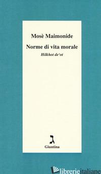 NORME DI VITA MORALE. HILKHOT DE'OT - MAIMONIDE MOSE'; GIULIANI M. (CUR.)
