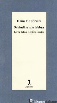 SCHIUDI LE MIE LABBRA. LE VIE DELLA PREGHIERA EBRAICA - CIPRIANI HAIM FABRIZIO