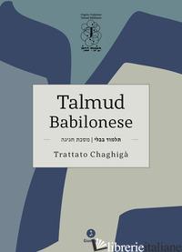 TALMUD BABILONESE. TRATTATO CHAGHIGA'. TESTO EBRAICO A FRONTE - DI SEGNI R. S. (CUR.)