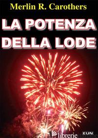 POTENZA DELLA LODE (LA) - CAROTHERS MERLIN R.; LAISO G. E. (CUR.)