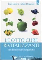 OTTO CURE RIVITALIZZANTI. PER DISINTOSSICARE L'ORGANISMO (LE) - DELECROIX JEAN-MARIE; DELECROIX NATHALIE