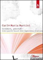 CREDERE, PERCHE'? DIECI PAROLE CHIAVE DELL'ESPERIENZA CRISTIANA - MARTINI CARLO MARIA