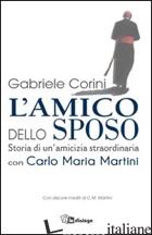 AMICO DELLO SPOSO. STORIA DI UN'AMICIZIA STRAORDINARIA CON CARLO MARIA MARTINI ( - CORINI GABRIELE MARIA