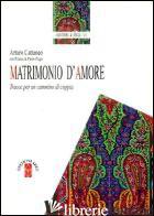 MATRIMONIO D'AMORE. TRACCE PER UN CAMMINO DI COPPIA - CATTANEO ARTURO