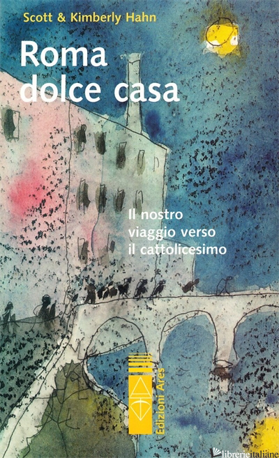 ROMA DOLCE CASA. IL NOSTRO VIAGGIO VERSO IL CATTOLICESIMO - HAHN SCOTT; HAHN KIMBERLY
