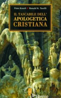 TASCABILE DELL'APOLOGETICA CRISTIANA (IL) - KREEFT PETER; TACELLI RONALD K.