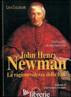 JOHN HENRY NEWMAN. LA RAGIONEVOLEZZA DELLA FEDE - CALLEGARI LINA