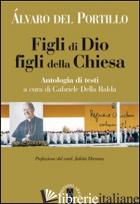 FIGLI DI DIO, FIGLI DELLA CHIESA - DEL PORTILLO ALVARO; DELLA BALDA G. (CUR.)