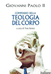 COMPENDIO DELLA TEOLOGIA DEL CORPO - GIOVANNI PAOLO II; SEMEN Y. (CUR.)