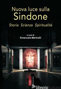 NUOVA LUCE SULLA SINDONE. STORIA, SCIENZA, SPIRITUALITA' - MARINELLI E. (CUR.)