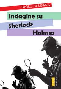 INDAGINE SU SHERLOCK HOLMES - GULISANO PAOLO