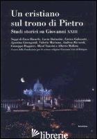 CRISTIANO SUL TRONO DI PIETRO. STUDI STORICI SU GIOVANNI XXIII (UN) - FONDAZIONE GIOVANNI XXIII DI BOLOGNA (CUR.)