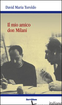 MIO AMICO DON MILANI (IL) - TUROLDO DAVID MARIA